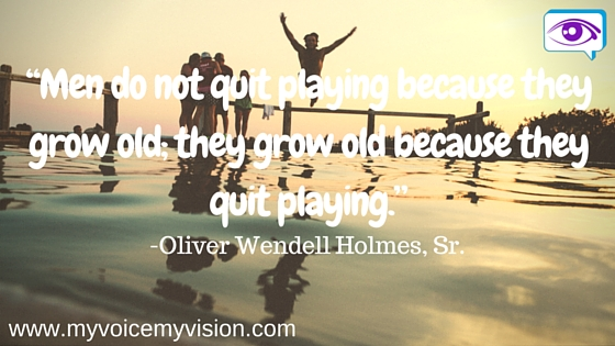 """Men do not quit playing because they grow"